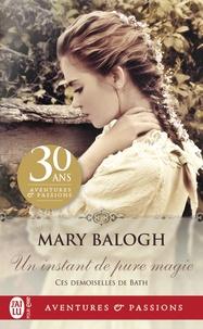 Mary Balogh - Ces demoiselles de Bath - Tome 1, Un instant de pure magie.