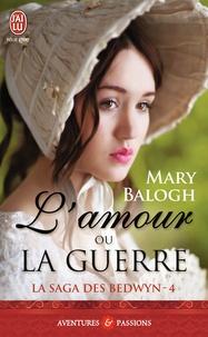 Mary Balogh - La saga des Bedwyn Tome 4 : L'amour ou la guerre.