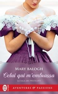 Mary Balogh - La saga des Westcott Tome 2 : Celui qui m'embrassa.