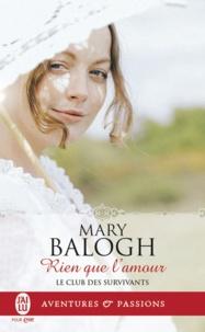 Mary Balogh - Le club des survivants Tome 7 : Rien que l'amour.