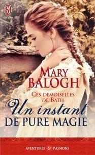 Mary Balogh - Un instant de pure magie - Les demoiselles de Bath.