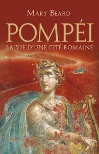 Mary Beard - Pompéi - La vie d'une cité romaine.