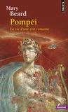 Mary Beard - Pompei - La vie d'une cité romaine.