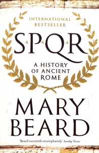 Mary Beard - SPQR - A History of Ancient Rome.