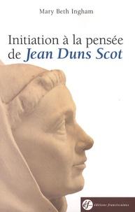 Mary Beth Ingham - Initiation à la pensée de Jean Duns Scot.