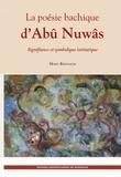 Mary Bonnaud - La poésie bachique d'Abû Nuwâs - Signifiance et symbolique initiatique.