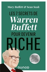 Mary Buffett et Sean Seah - Les 7 secrets de Warren Buffett pour devenir riche.