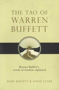 Mary Buffett et David Clark - The Tao of Warren Buffet.