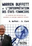 Mary Buffett et David Clark - Warren Buffett et l'interprétation des Etats financiers - La recherche des entreprises qui possèdent un avantage compétitif durable.