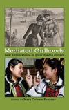 Mary celeste Kearney - Mediated Girlhoods - New Explorations of Girls' Media Culture.