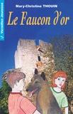 Mary-Christine Thouin et Clémentine Pia - Le faucon d'or.