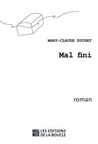 Mary-Claude Ducret - Mal fini.