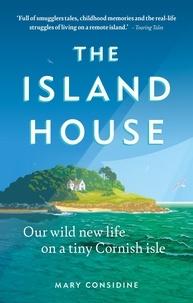 Mary Considine - The Island House - A New Life on a Tiny Cornish Isle.