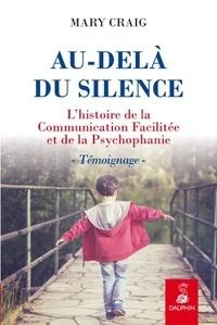 Mary Craig - Au-delà du silence - L'histoire de la communication facilitée et de la psychophanie.