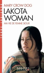 Mary Crow Dog - Lakota Woman - Ma vie de femme sioux.