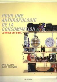 Mary Douglas et Baron Isherwood - Pour une anthropologie de la consommation - Le monde des biens.