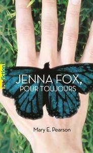 Mary E. Pearson - Jenna Fox, pour toujours.