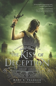 Mary E. Pearson - The Remnant Chronicles  : The Kiss of Deception.