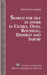 Mary efrosini Gregory - Search for Self in Other in Cicero, Ovid, Rousseau, Diderot and Sartre.