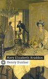 Mary-Elizabeth Braddon - Henry Dunbar - Histoire d'un réprouvé.