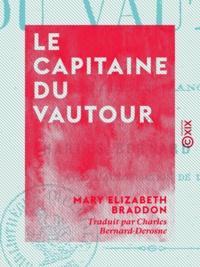 Mary Elizabeth Braddon et Charles Bernard-Derosne - Le Capitaine du Vautour.