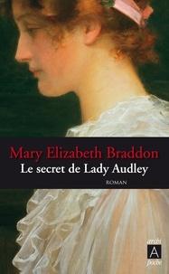 Mary-Elizabeth Braddon et Mary Elizabeth Braddon - Le secret de Lady Audley.
