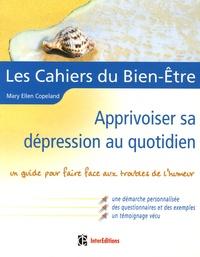 Mary Ellen Copeland - Apprivoiser sa dépression au quotidien - Un guide pour faire face aux troubles de l'humeur.