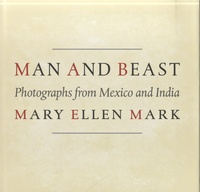 Mary Ellen Mark - Man and Beast - Photographs from Mexico and India.