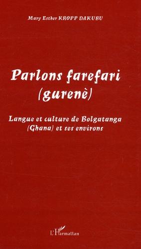 Mary Esther Kropp Dakubu - Parlons farefari (gurenè) - Langue et culture de Bolgatanga (Ghana) et ses environs.