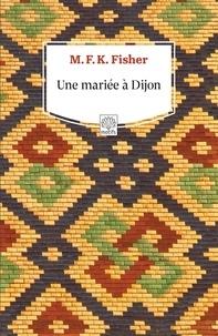 Mary Frances Kennedy Fisher - Une mariée à Dijon.