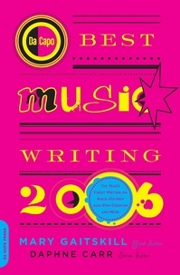 Mary Gaitskill et Daphne Carr - Da Capo Best Music Writing 2006 - The Year's Finest Writing on Rock, Hip-Hop, Jazz, Pop, Country, & More.