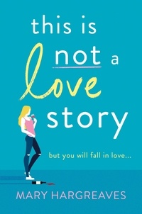 Mary Hargreaves - This Is Not A Love Story - Hilarious and heartwarming: the only book you need to read this summer!.