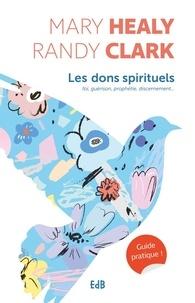 Mary Healy et Randy Clark - Les dons spirituels - Guide pratique.