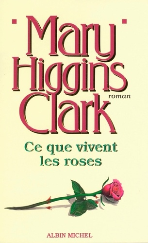 Mary Higgins Clark et Mary Higgins Clark - Ce que vivent les roses.