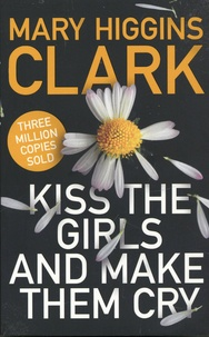 Mary Higgins Clark - Kiss the Girls and Make Them Cry.