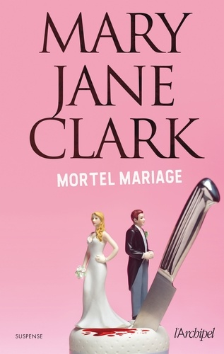 Mary Jane Clark - Mortel mariage.