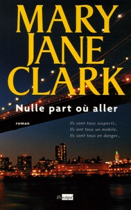 Mary Jane Clark - Nulle part où aller.