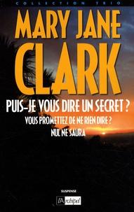 Mary Jane Clark - Puis-je vous dire un secret ? - Suivi de Vous promettez de ne rien dire ? et de Nul ne saura.