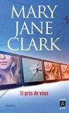 Mary Jane Clark - Si près de vous.