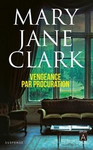Mary Jane Clark - Vengeance par procuration.