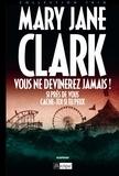Mary-Jane Clark - Vous ne devinerez jamais ! - Suivi de Si près de vous et de Cache-toi si tu peux.