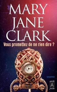 Mary Jane Clark et Mary Jane Clark - Vous promettez de ne rien dire ?.