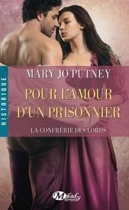 Mary Jo Putney - La confrérie des lords Tome 4 : Pour l'amour d'un prisonnier.