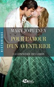 Mary Jo Putney - La confrérie des lords Tome 5 : Pour l'amour d'un aventurier.