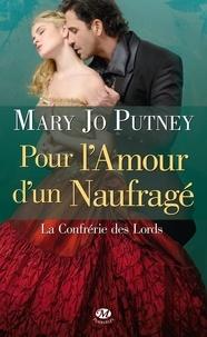 Mary Jo Putney - Pour l'amour d'un naufragé - La confrérie des Lords.