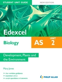 Mary Jones - Edexcel AS Biology Student Unit Guide New Edition: Unit 2 Development, Plants and the Environment.