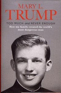 Mary L. Trump - Too Much and Never Enough - How my family created the world's most dangerous man.