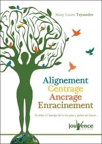 eBooks pdf à télécharger gratuitement: Alignement, centrage, ancrage, enracinement  - Se relier à l'énergie de la vie pour y puiser ses forces par Mary Laure Teyssedre 9782889054732 (Litterature Francaise) MOBI FB2 PDB