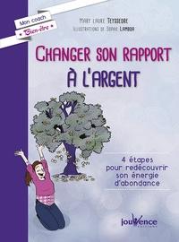 Mary-laure Teyssedre - Changer son rapport à l'argent - 4 étapes pour redécouvrir son énergie d'abondance.