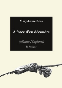 Mary-Laure Zoss - A force d'en découdre.
